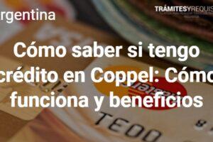Cómo saber si tengo crédito en Coppel: Cómo funciona y beneficios