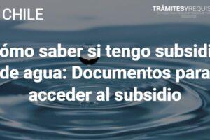 Cómo saber si tengo subsidio de agua: Documentos para acceder al subsidio