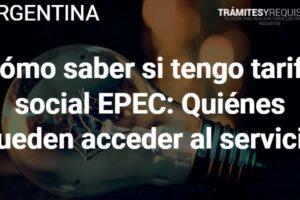 Cómo saber si tengo tarifa social EPEC: Quiénes pueden acceder al servicio