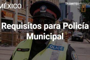 Requisitos para Policía Municipal: Leenos y entérate de lo que debes saber