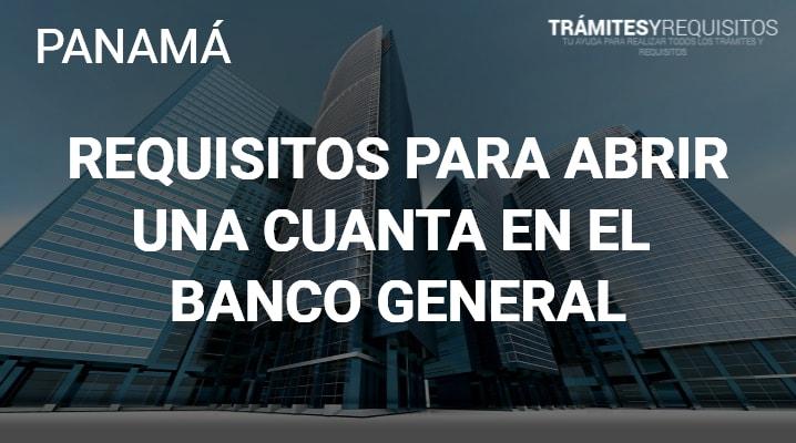Requisitos para abrir una cuenta en el Banco General: Entérate de lo que necesitas saber