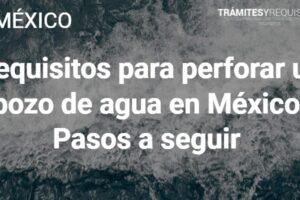 Requisitos para perforar un pozo de agua en México: Pasos a seguir