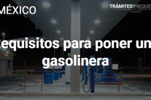 Requisitos para poner una gasolinera: Pasos a seguir