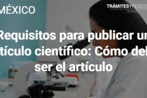 Requisitos para publicar un artículo científico: Cómo debe ser el artículo