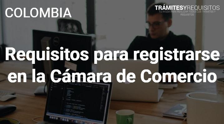 Requisitos para registrarse en la Cámara de Comercio: Obtén la información que buscas