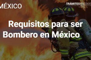 Requisitos para ser Bombero en México: Leenos y obtén toda la información que necesitas