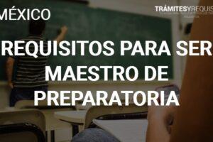 Requisitos para ser Maestro de Preparatoria: Obtén la información que necesitas