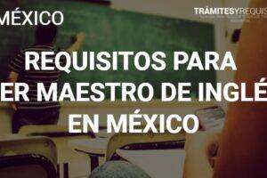 Requisitos para ser maestro de Inglés en México: Documentos necesarios