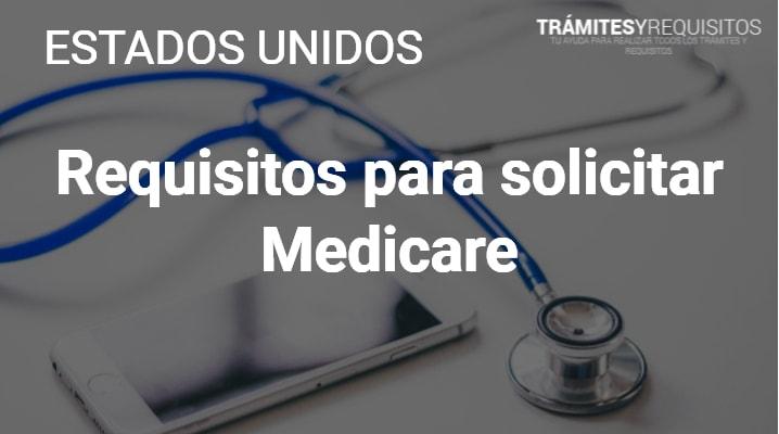 Requisitos para solicitar Medicare: Toda la información que necesitas