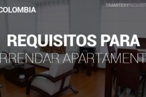 Requisitos para Arrendar un Apartamento en Colombia