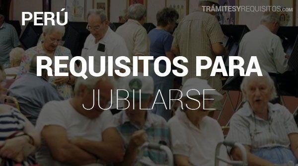 Pasos y Requisitos para Jubilarse en Perú